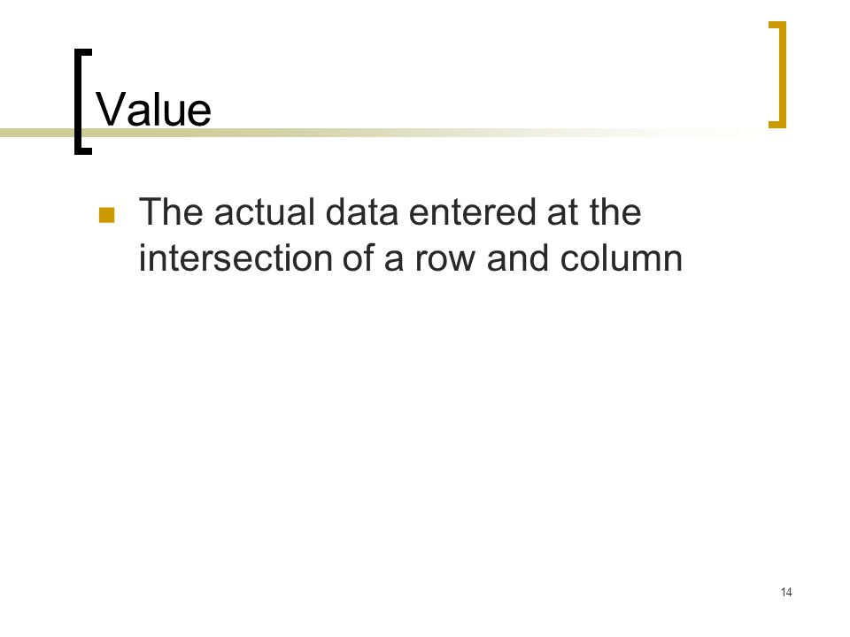14 Value The actual data entered at the intersection of a row and column