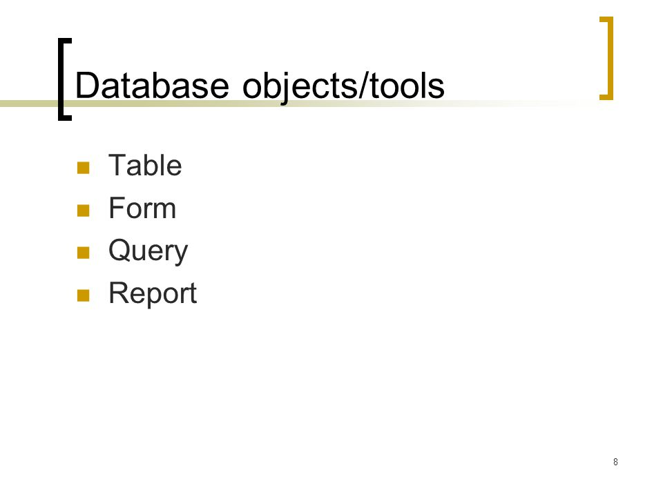 8 Database objects/tools Table Form Query Report