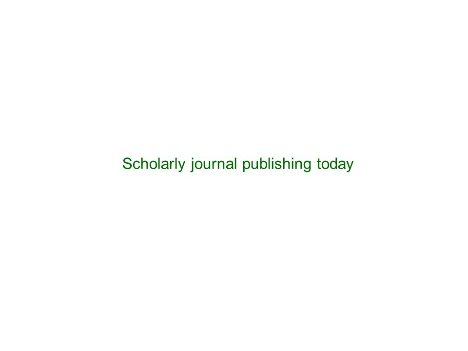 Scholarly journal publishing today