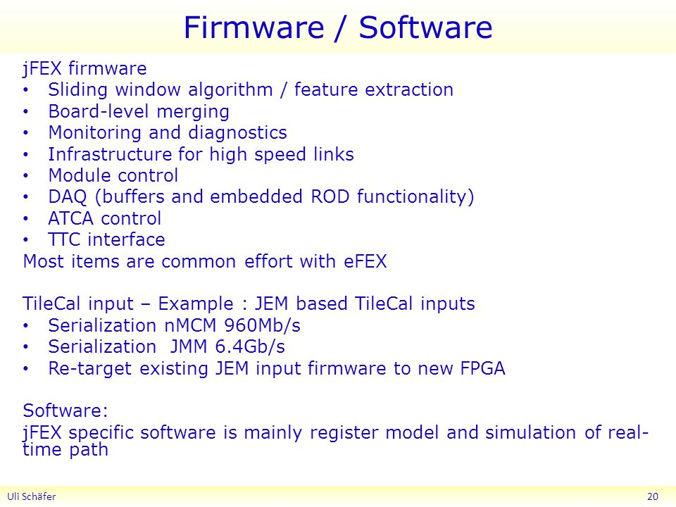 Firmware / Software jFEX firmware Sliding window algorithm / feature extraction Board-level merging Monitoring and diagnostics Infrastructure for high
