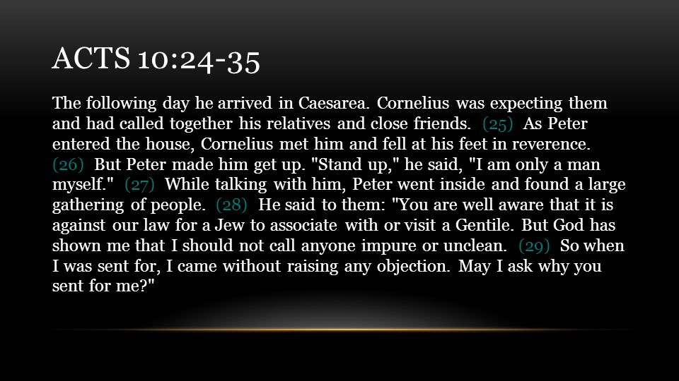 ACTS 10:24-35 The following day he arrived in Caesarea.