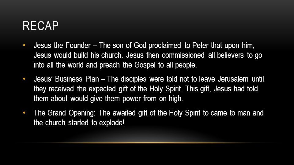 RECAP Jesus the Founder – The son of God proclaimed to Peter that upon him, Jesus would build his church.