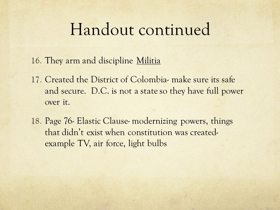 Handout continued 16. They arm and discipline Militia 17. Created the District of Colombia- make sure its safe and secure. D.C. is not a state so they
