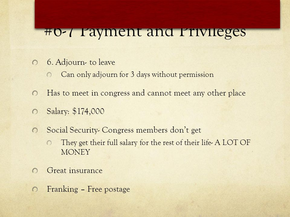 #6-7 Payment and Privileges 6. Adjourn- to leave Can only adjourn for 3 days without permission Has to meet in congress and cannot meet any other plac