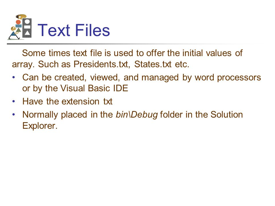Text Files Some times text file is used to offer the initial values of array.