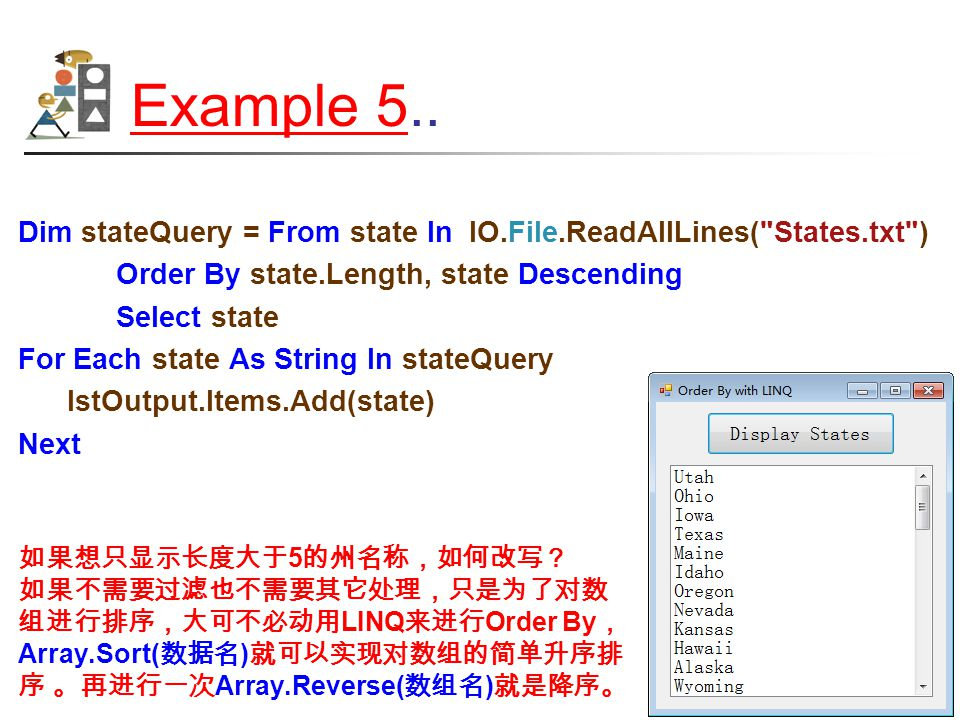 Example 5Example 5.. Dim stateQuery = From state In IO.File.ReadAllLines(