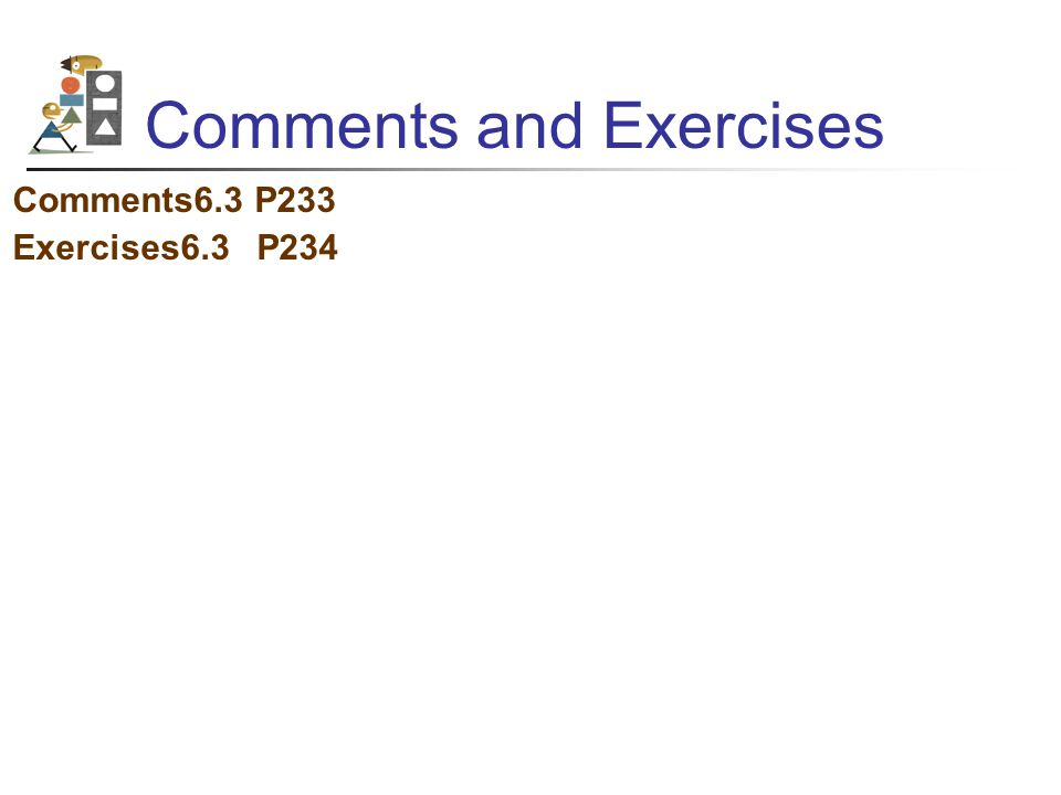 Comments and Exercises Comments6.3 P233 Exercises6.3 P234