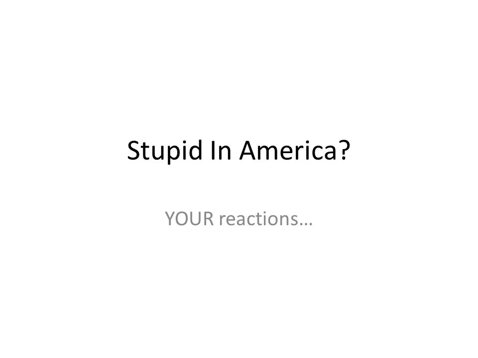 Stupid In America YOUR reactions…