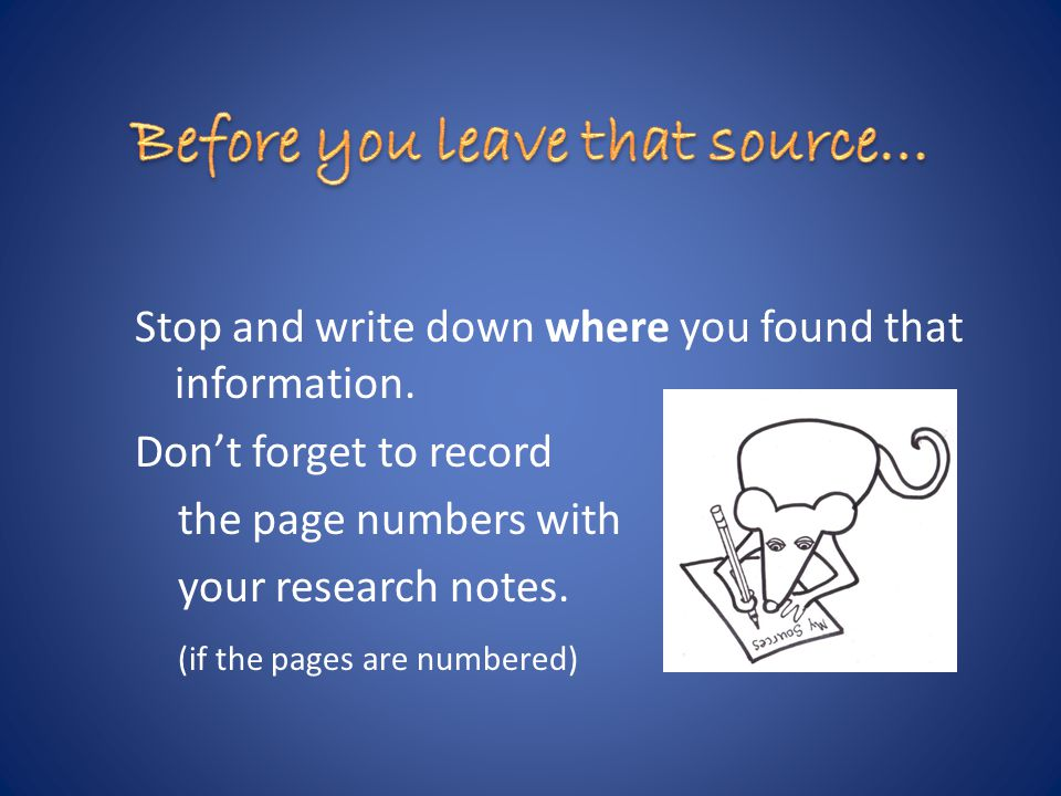 Stop and write down where you found that information.