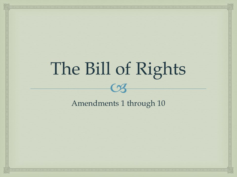   Bill of Rights in 30 Seconds Bill of Rights in 30 Seconds  You can do a better job than that.