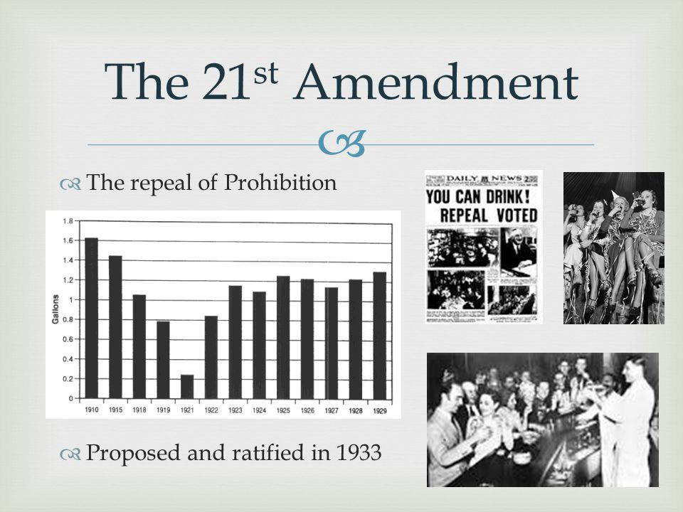   The repeal of Prohibition  Proposed and ratified in 1933 The 21 st Amendment