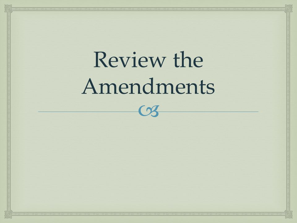  Review the Amendments
