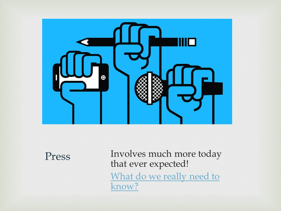 Press Involves much more today that ever expected! What do we really need to know?