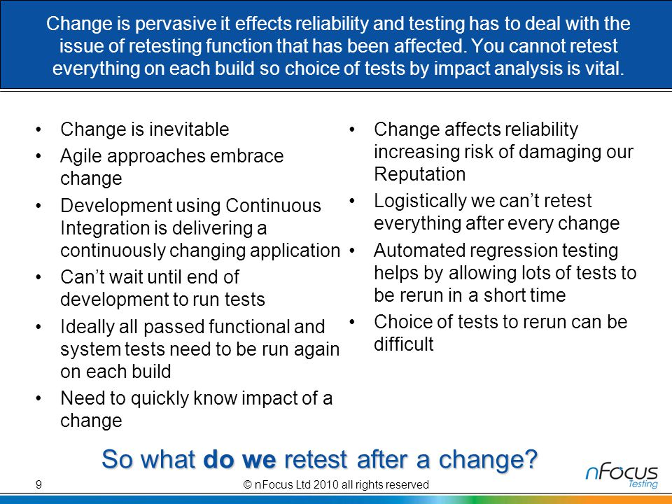 Change is pervasive it effects reliability and testing has to deal with the issue of retesting function that has been affected.