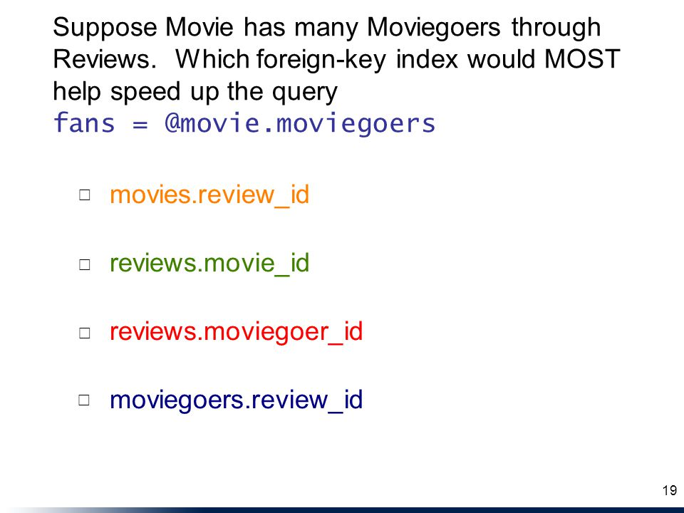 reviews.movie_id reviews.moviegoer_id moviegoers.review_id movies.review_id ☐ ☐ ☐ ☐ 19 Suppose Movie has many Moviegoers through Reviews.