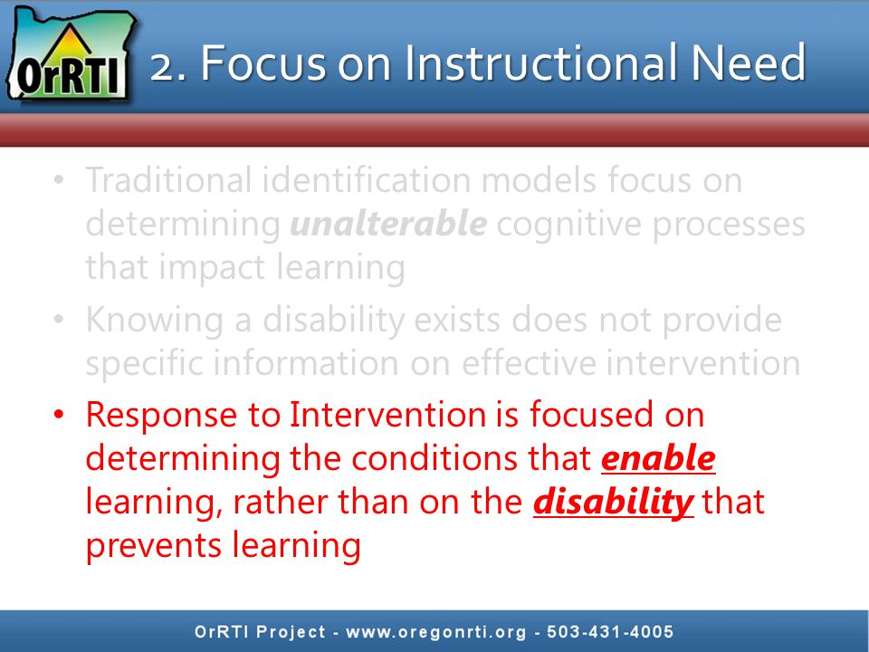 2. Focus on Instructional Need Traditional identification models focus on determining unalterable cognitive processes that impact learning Knowing a d