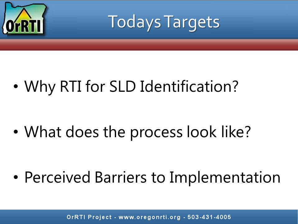 National Prevalence Rates SLD Rates vary by states from 2.0% to 8.4% Variability in how states identify SLD and report prevalence rates likely Decrease is likely related to RTI, early intervention, improvement in instruction, and growth in other disability categories (OHI and Autism) % of Students with Disabilities % of Students with SLD