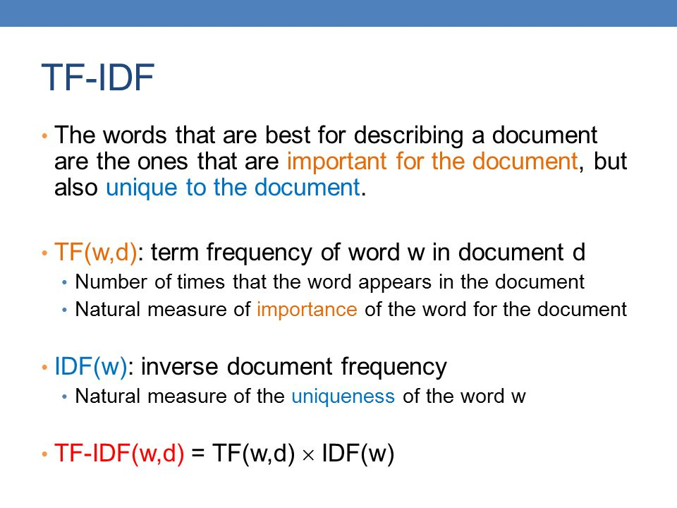 TF-IDF The words that are best for describing a document are the ones that are important for the document, but also unique to the document. TF(w,d): t