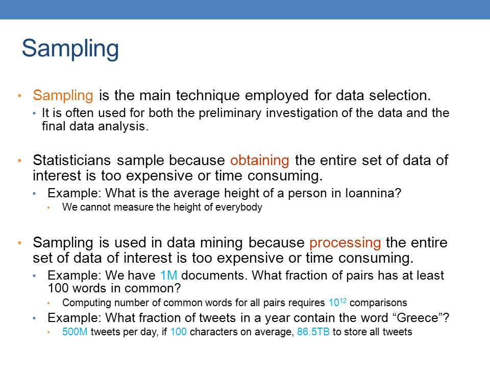Sampling Sampling is the main technique employed for data selection. It is often used for both the preliminary investigation of the data and the final