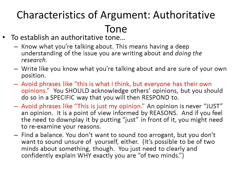 Characteristics of Argument: Authoritative Tone To establish an authoritative tone… – Know what you're talking about.