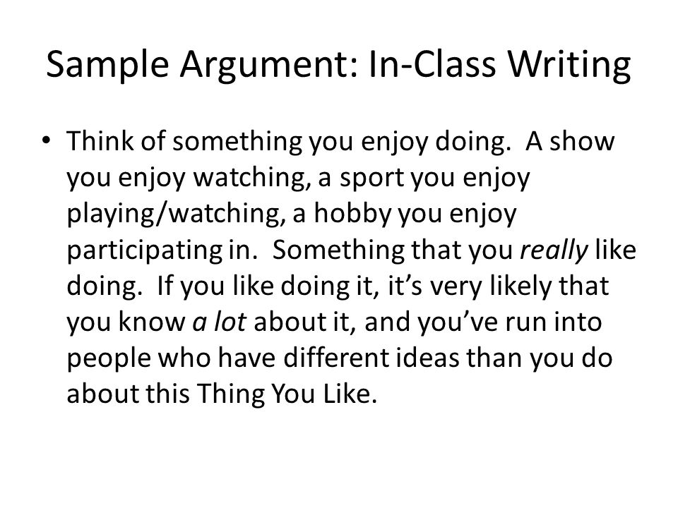 Sample Argument: In-Class Writing Think of something you enjoy doing.