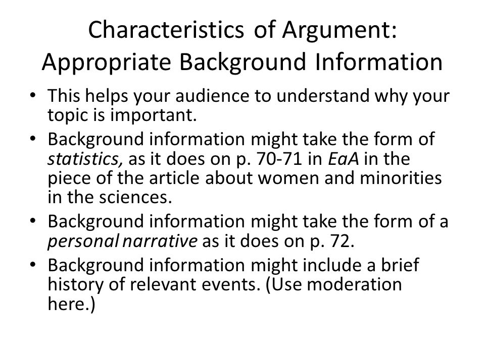Characteristics of Argument: Appropriate Background Information This helps your audience to understand why your topic is important.