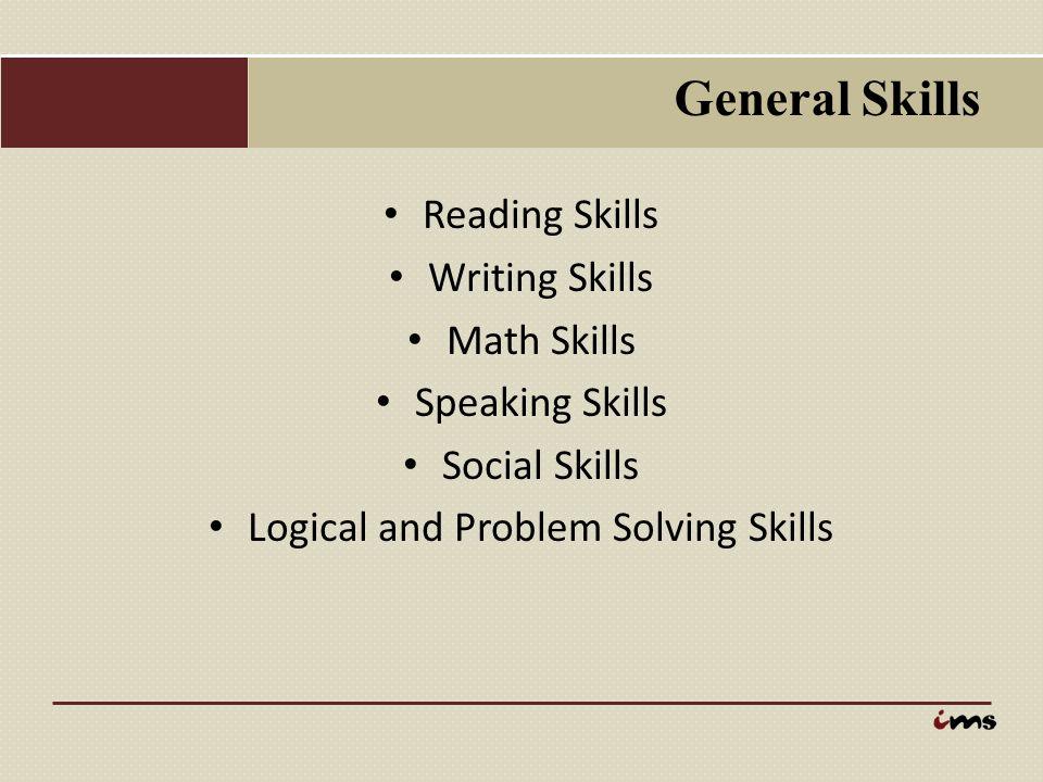General Skills Reading Skills Writing Skills Math Skills Speaking Skills Social Skills Logical and Problem Solving Skills