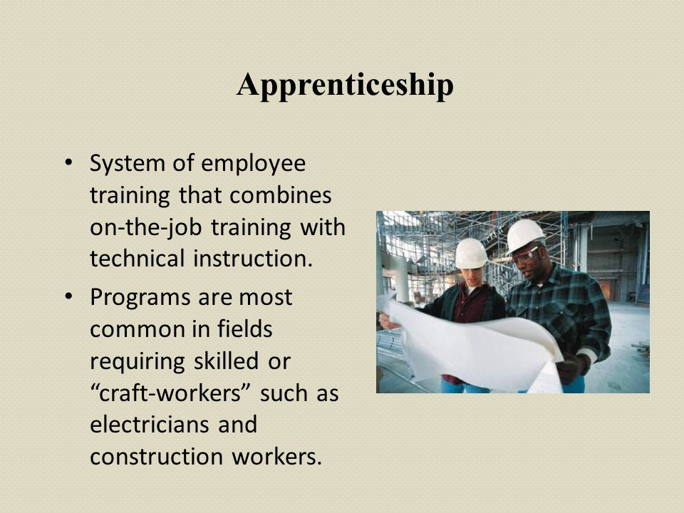 Apprenticeship System of employee training that combines on-the-job training with technical instruction. Programs are most common in fields requiring