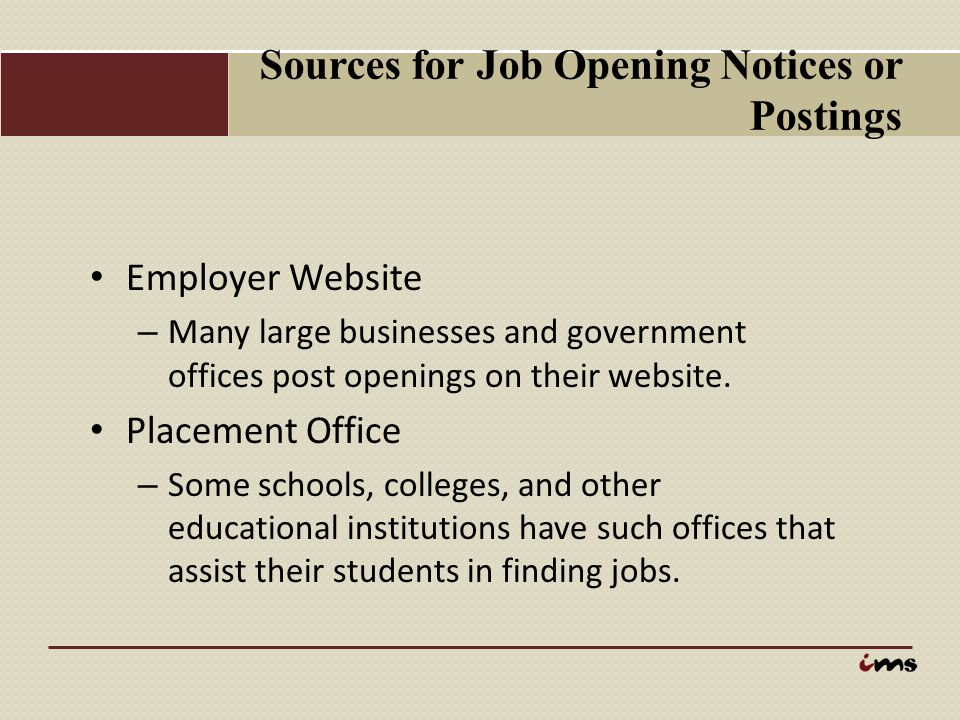 Sources for Job Opening Notices or Postings Employer Website – Many large businesses and government offices post openings on their website. Placement