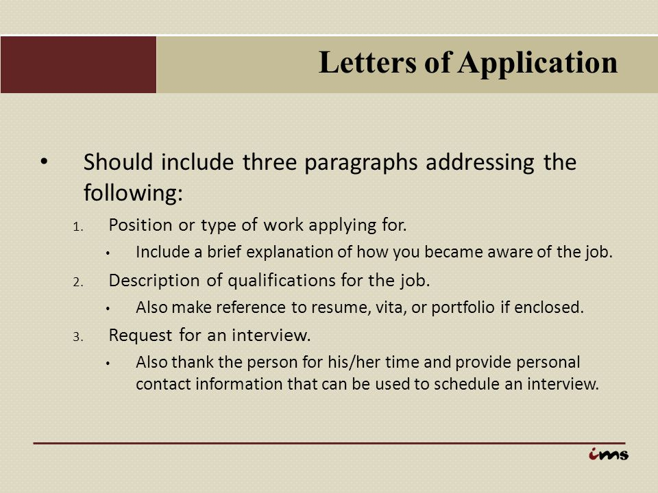 Letters of Application Should include three paragraphs addressing the following: 1. Position or type of work applying for. Include a brief explanation