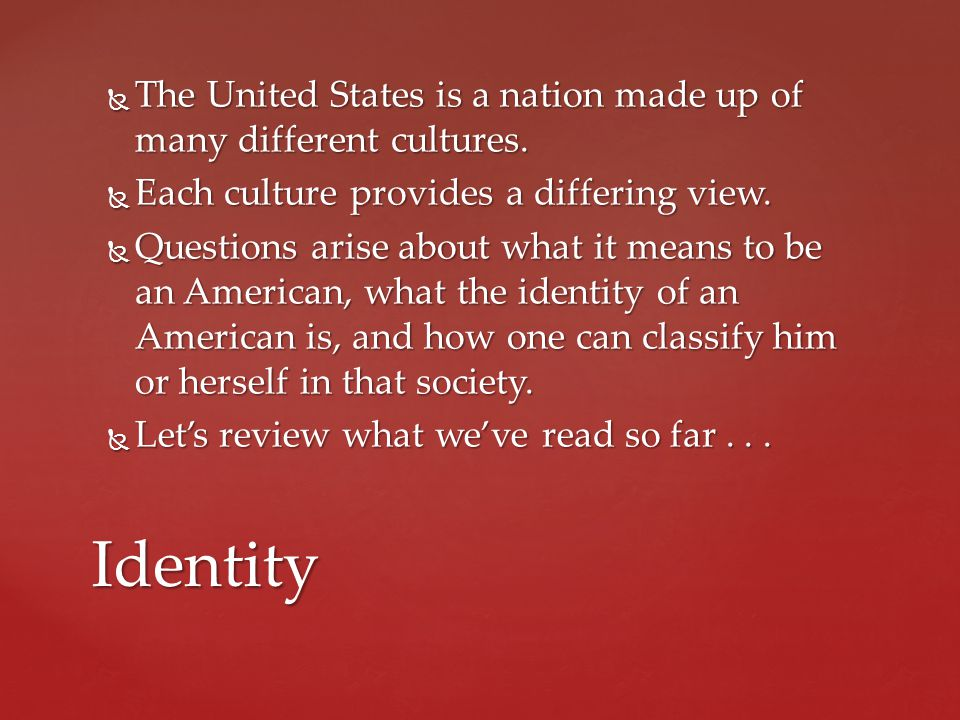  The United States is a nation made up of many different cultures.