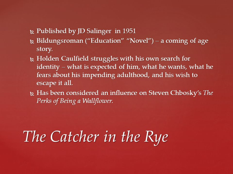  Published by JD Salinger in 1951  Bildungsroman ( Education Novel ) – a coming of age story.