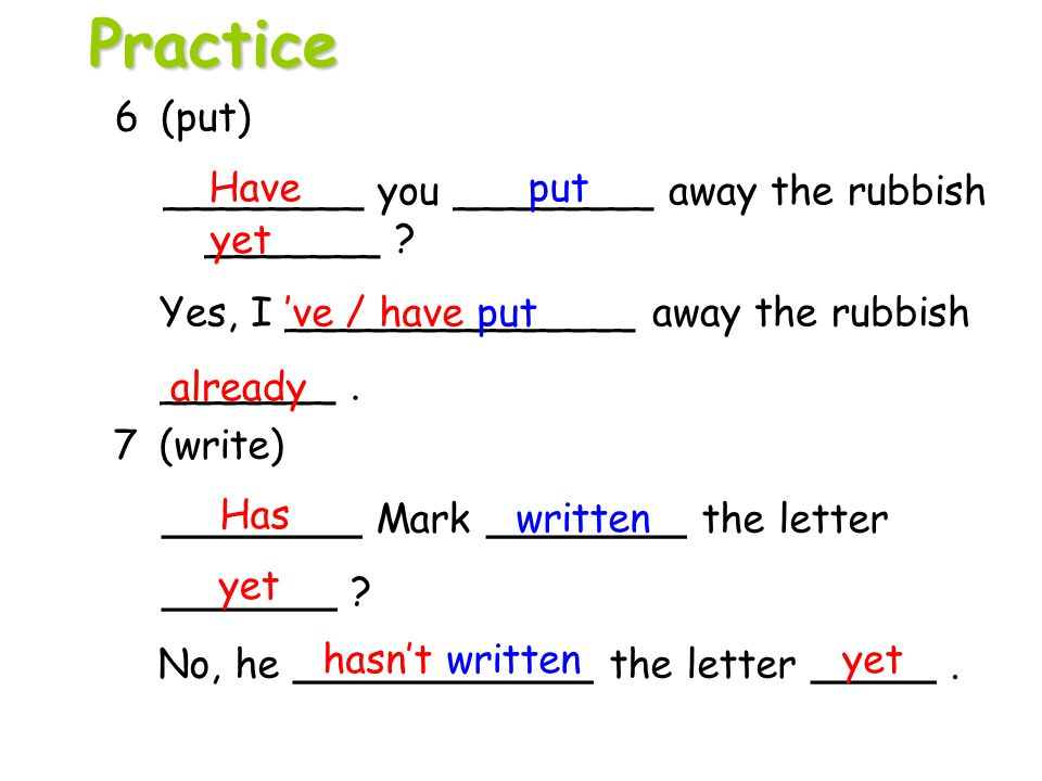 7 (write) ________ Mark ________ the letter _______ ? No, he ____________ the letter _____. 6 (put) ________ you ________ away the rubbish _______ ? Y