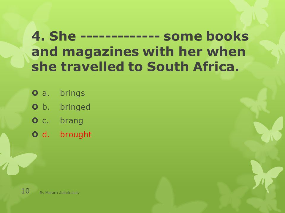 4. She ------------- some books and magazines with her when she travelled to South Africa.