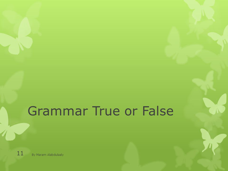 Grammar True or False By Maram Alabdulaaly 11