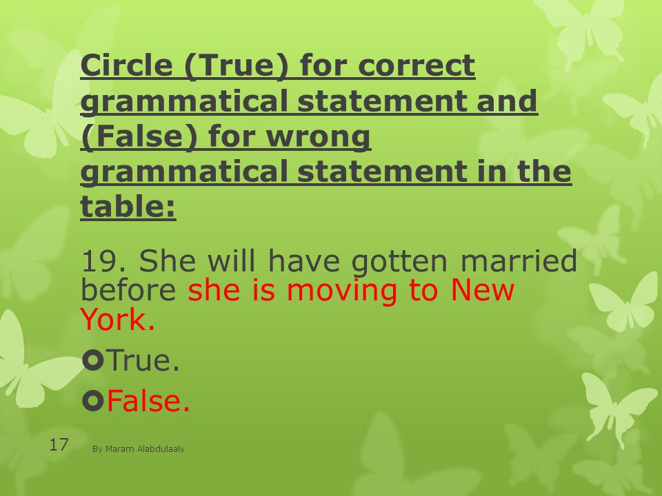 Circle (True) for correct grammatical statement and (False) for wrong grammatical statement in the table: 19.