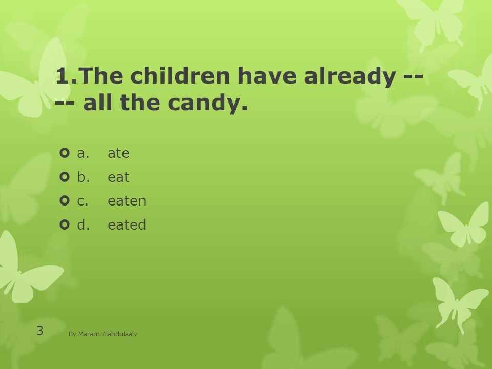1.The children have already -- -- all the candy.