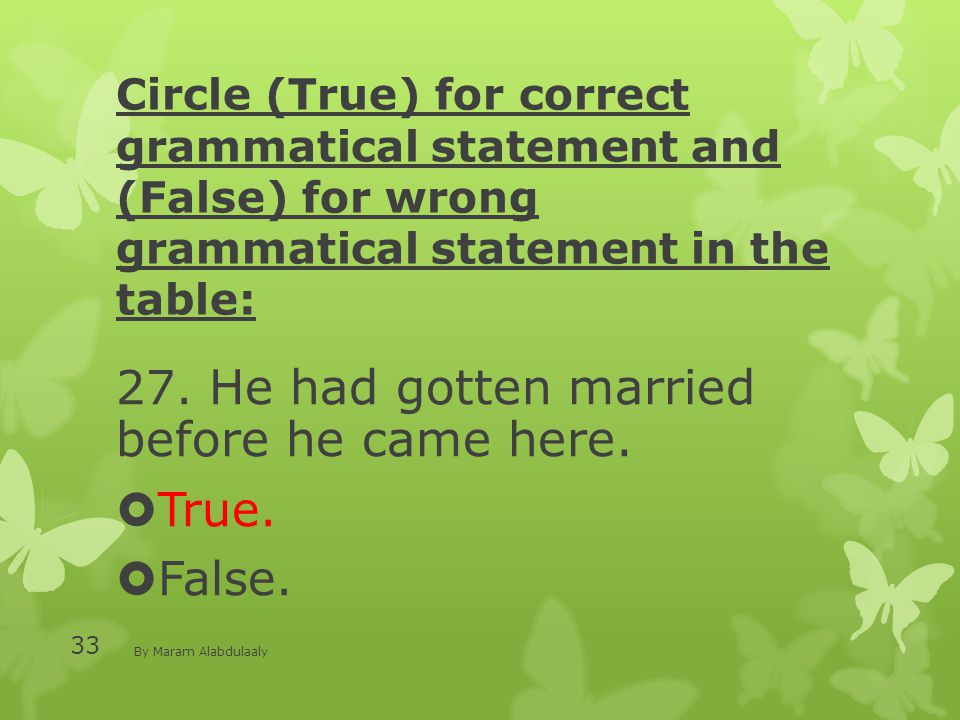Circle (True) for correct grammatical statement and (False) for wrong grammatical statement in the table: 27.