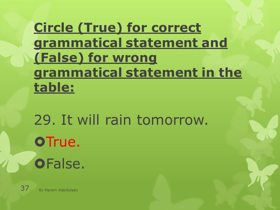 Circle (True) for correct grammatical statement and (False) for wrong grammatical statement in the table: 29.