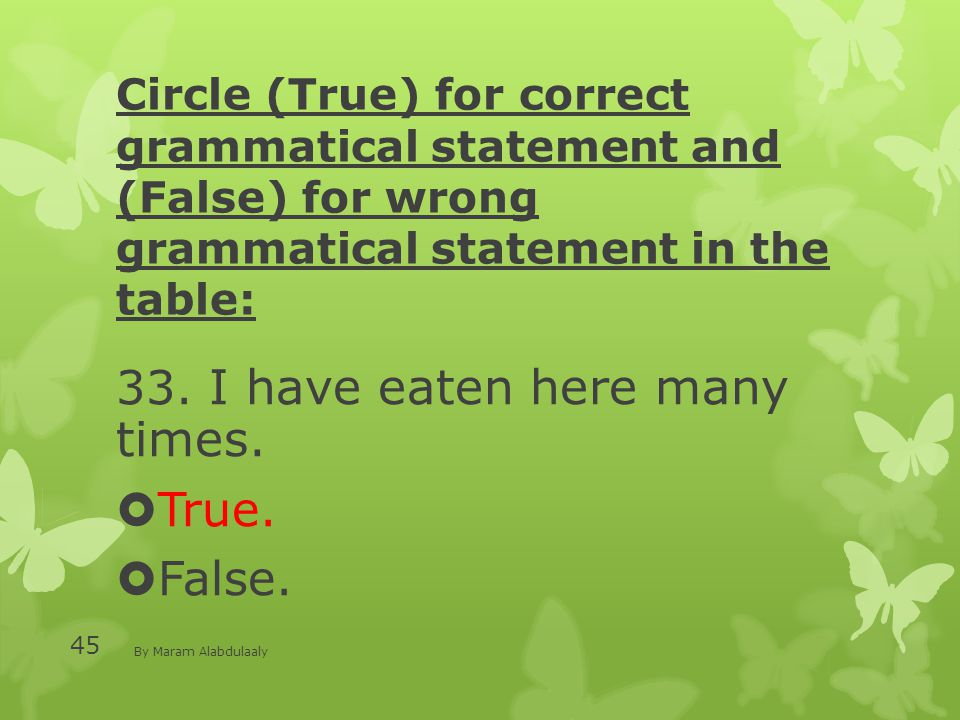 Circle (True) for correct grammatical statement and (False) for wrong grammatical statement in the table: 33.