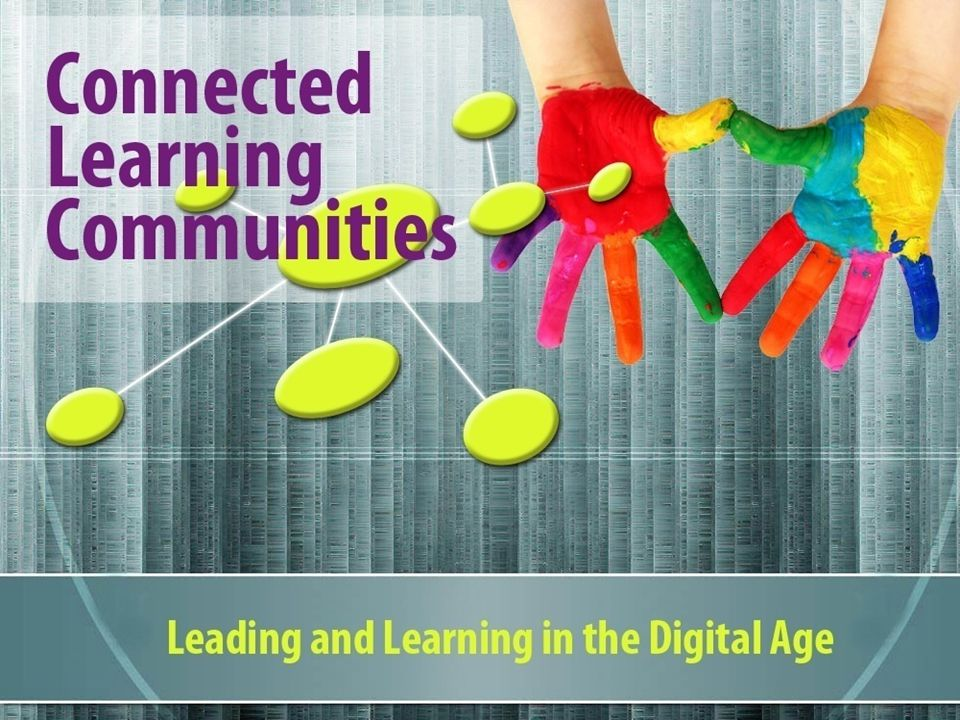 THE CONNECTED EDUCATOR Meet the new model for professional development: Connected Learning Communities In CLCs educators have several ways to connect and collaborate: F2F learning communities (PLCs) Personal learning networks (PLNs) Communities of practice or inquiry (CoPs)
