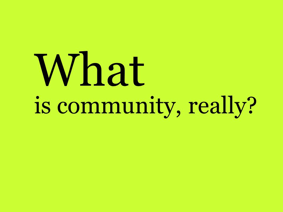 What is community, really?