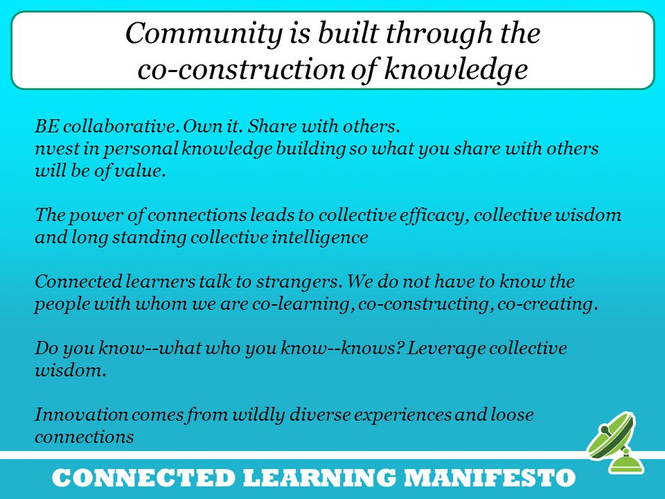 Community is built through the co-construction of knowledge BE collaborative.