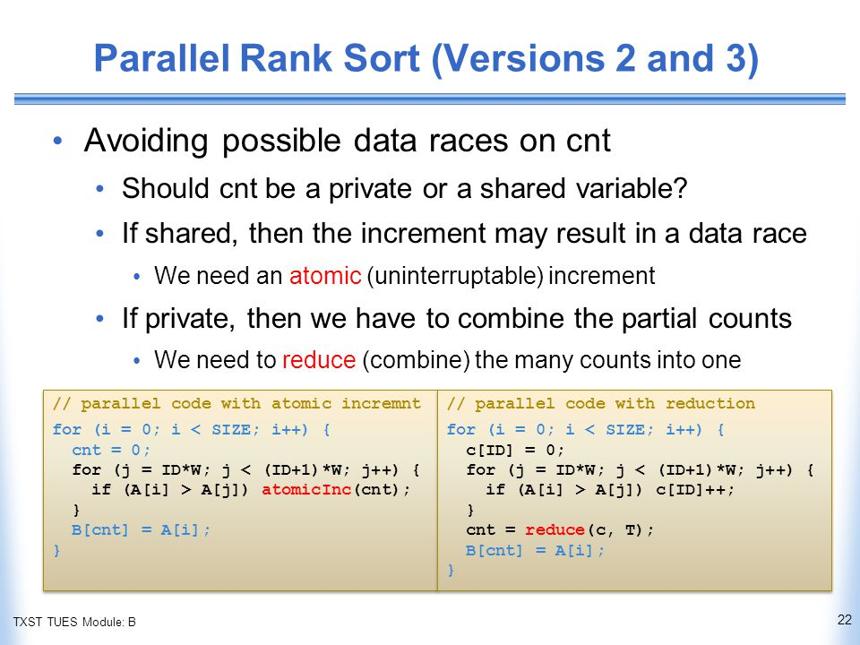 TXST TUES Module: B Parallel Rank Sort (Versions 2 and 3) Avoiding possible data races on cnt Should cnt be a private or a shared variable.