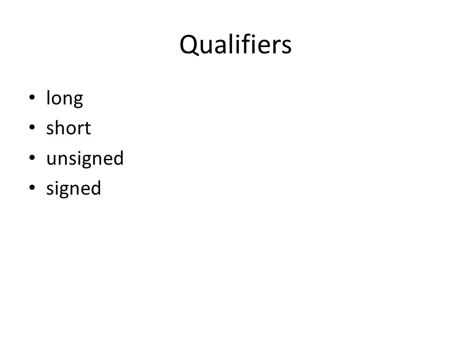Qualifiers long short unsigned signed
