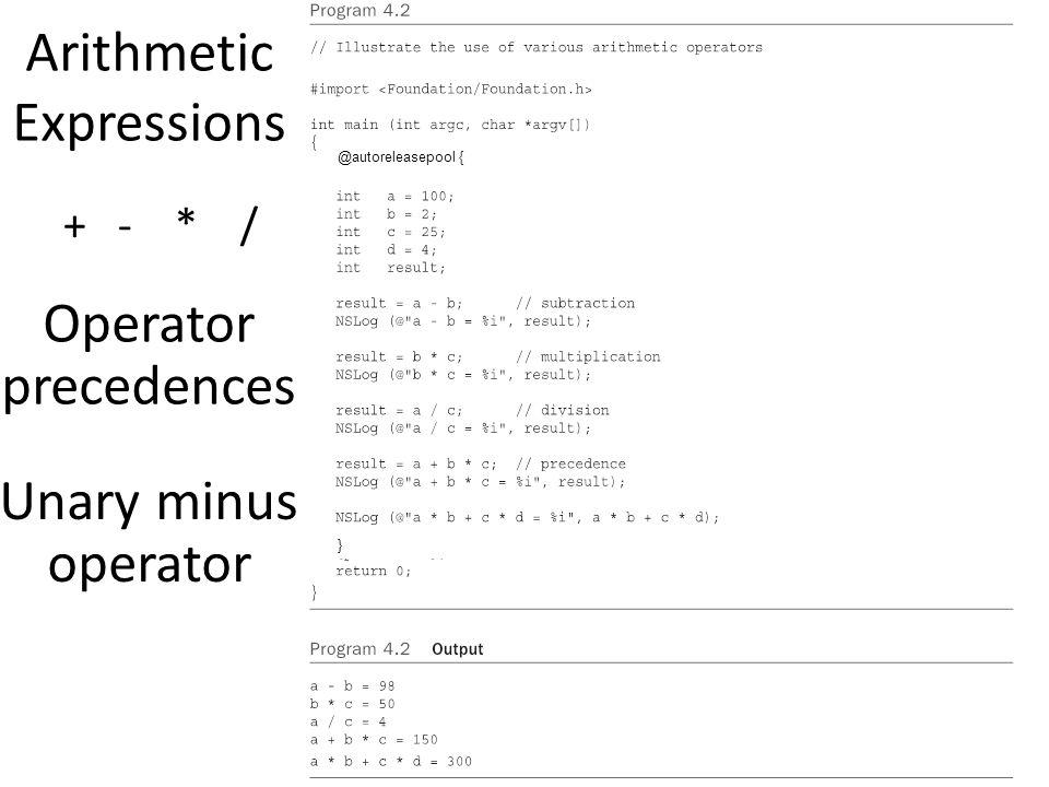Arithmetic Expressions + - * / Operator precedences Unary minus operator @autoreleasepool { }