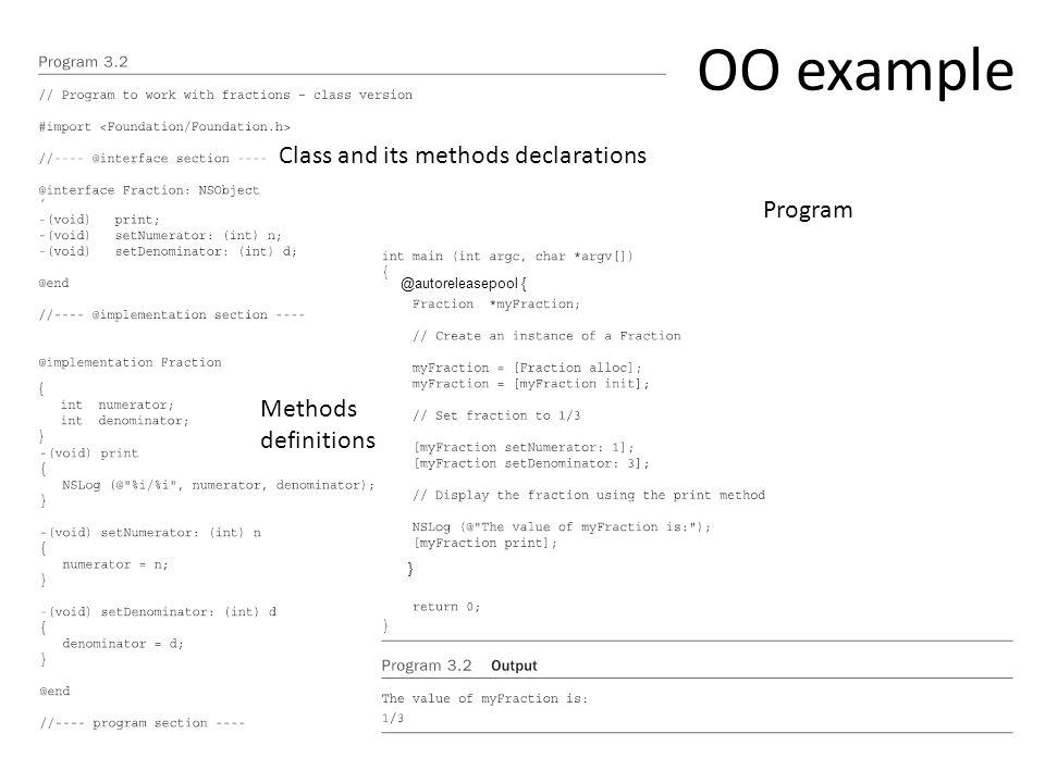 OO example Class and its methods declarations Methods definitions Program @autoreleasepool { }