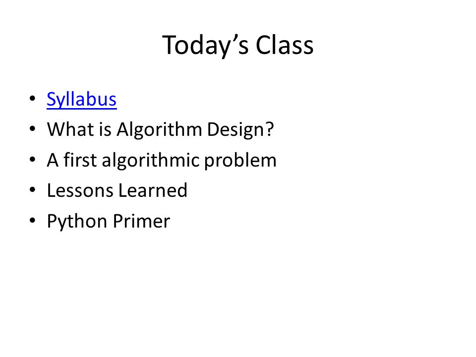 Today's Class Syllabus What is Algorithm Design.