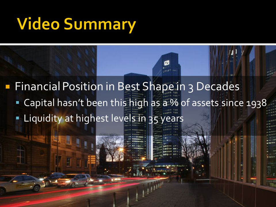  Financial Position in Best Shape in 3 Decades  Capital hasn't been this high as a % of assets since 1938  Liquidity at highest levels in 35 years