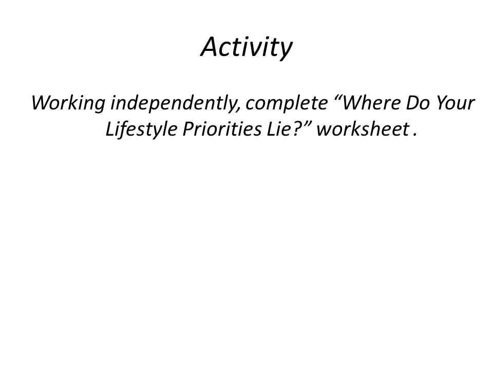"Activity Working independently, complete ""Where Do Your Lifestyle Priorities Lie?"" worksheet."